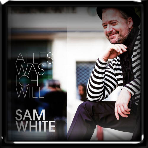 Sam White - Alles was ich will 2019
