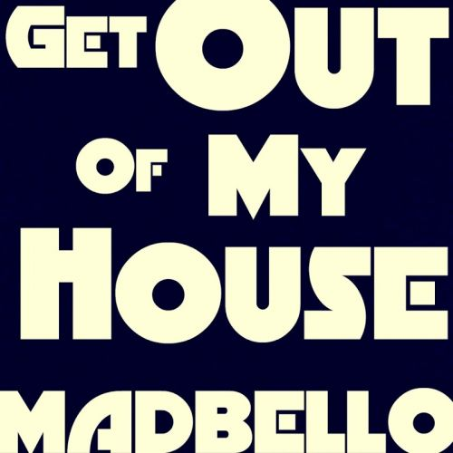 Madbello - Get Out Of My House (2019)