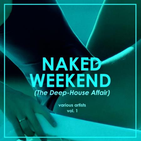 Naked Weekend (The Deep-House Affair), Vol. 1 (2019)
