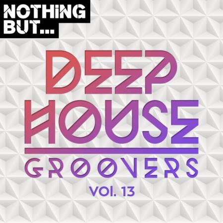 Nothing But... Deep House Groovers, Vol. 13 (2019)