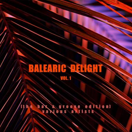Balearic Delight, Vol. 1 (The Bar & Groove Edition) (2019)