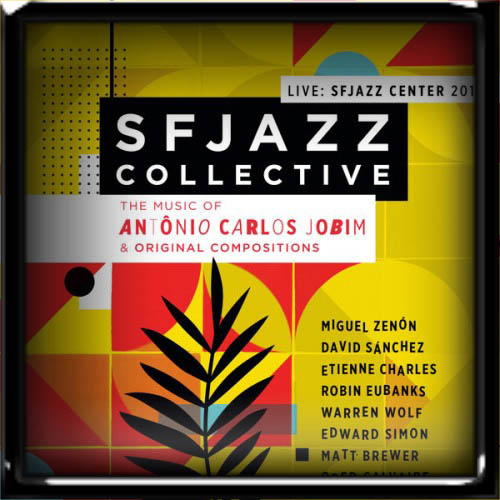 SFJazz Collective - Music of Antonio Carlos Jobim & Original Compositions Live (2019)