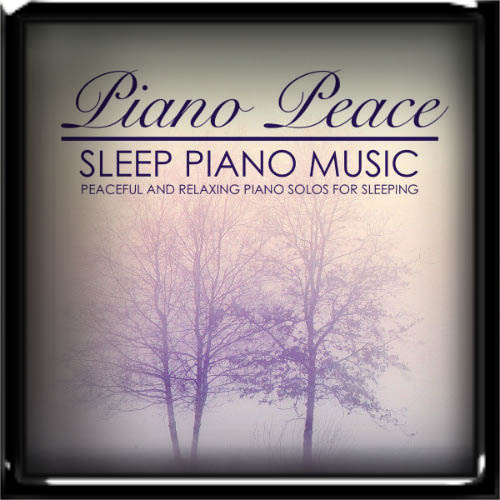 Piano Peace - Sleep Piano Music 2018