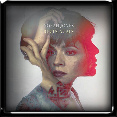 Norah Jones - Begin Again 2019
