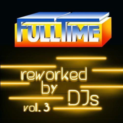 Fulltime Reworked by DJs Vol 3 (2021)