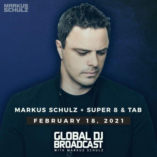 Markus Schulz, Super8 & Tab — Global DJ Broadcast (2021-02-18)