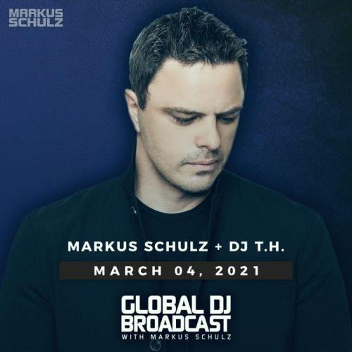 Markus Schulz & DJ T.H. —  Global DJ Broadcast (2021-03-04)
