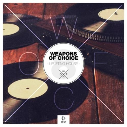 Weapons Of Choice - Uplifting House Vol 8 (2021)