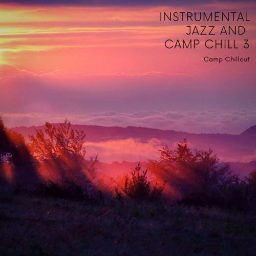 Camp Chillout — Instrumental Jazz & Camp Chill 3 (2021)